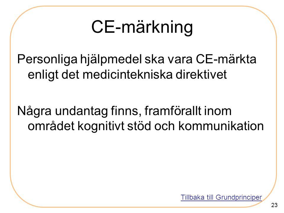 CE-märkning Personliga hjälpmedel ska vara CE-märkta enligt det medicintekniska direktivet.
