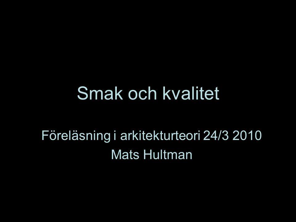 Föreläsning i arkitekturteori 24/3 2010 Mats Hultman