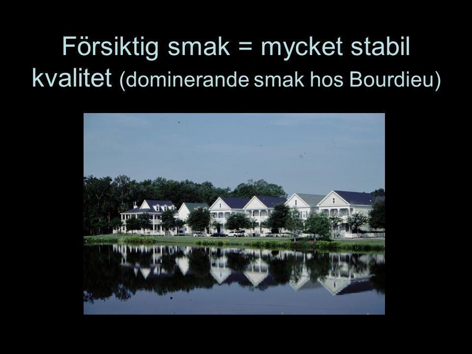 Försiktig smak = mycket stabil kvalitet (dominerande smak hos Bourdieu)