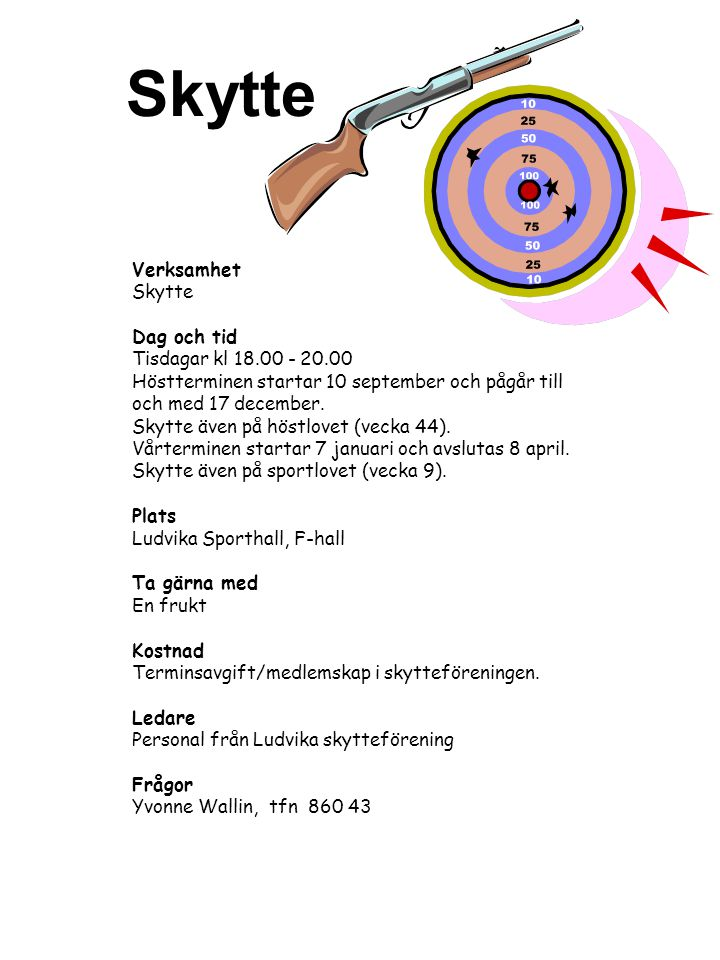 Skytte Verksamhet Skytte Dag och tid Tisdagar kl 18.00 - 20.00