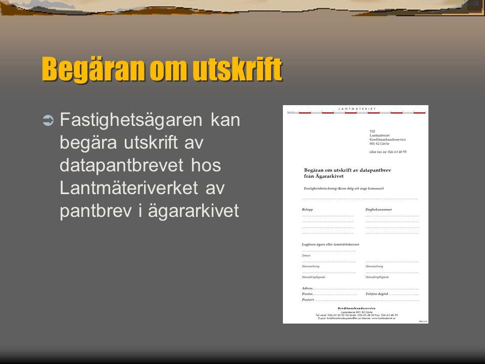 Begäran om utskrift Fastighetsägaren kan begära utskrift av datapantbrevet hos Lantmäteriverket av pantbrev i ägararkivet.