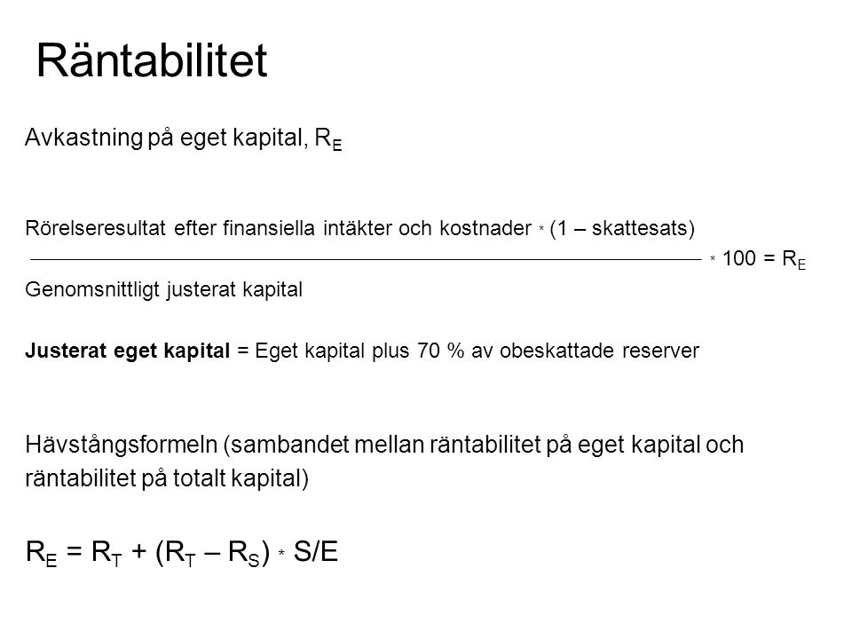 Räntabilitet RE = RT + (RT – RS) * S/E Avkastning på eget kapital, RE