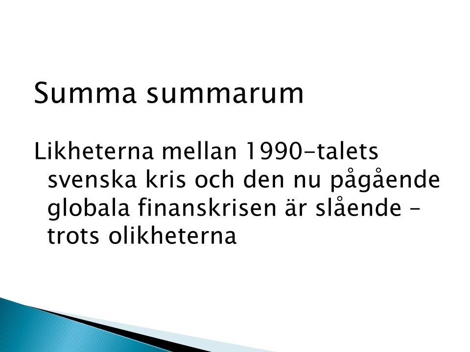 Summa summarum Likheterna mellan 1990-talets svenska kris och den nu pågående globala finanskrisen är slående – trots olikheterna.