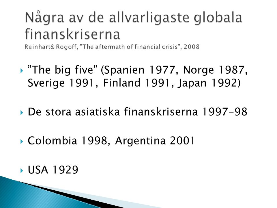 Några av de allvarligaste globala finanskriserna Reinhart& Rogoff, The aftermath of financial crisis , 2008