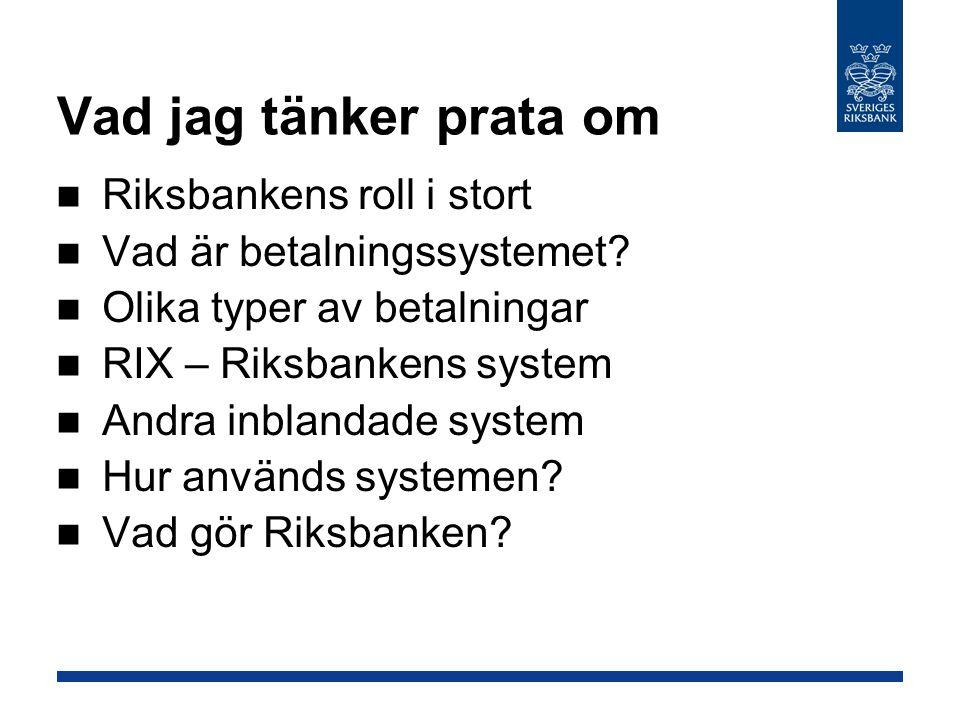 Vad jag tänker prata om Riksbankens roll i stort