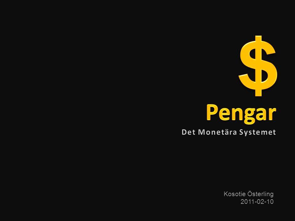 $ Pengar Det Monetära Systemet Kosotie Österling 2011-02-10