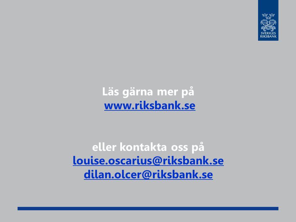 Läs gärna mer på www.riksbank.se. eller kontakta oss på.