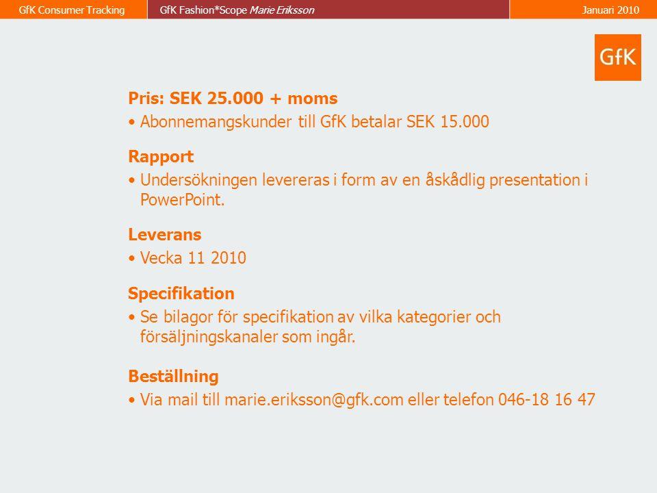 Pris: SEK 25.000 + moms Abonnemangskunder till GfK betalar SEK 15.000. Rapport.