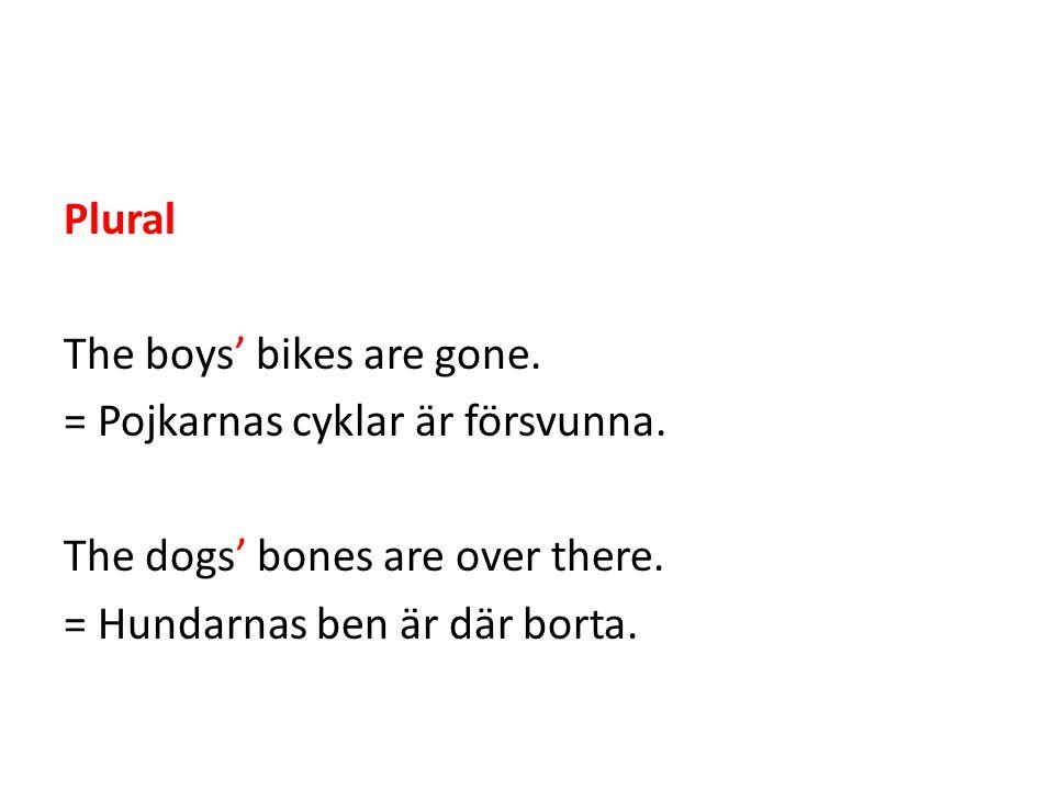 Plural The boys' bikes are gone. = Pojkarnas cyklar är försvunna