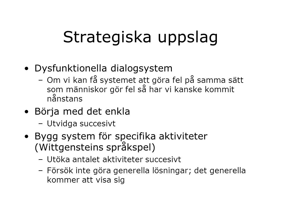 Strategiska uppslag Dysfunktionella dialogsystem Börja med det enkla