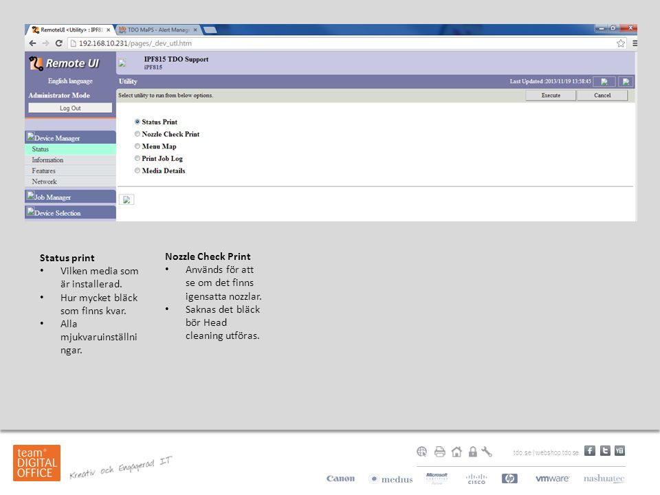 Status print Vilken media som är installerad. Hur mycket bläck som finns kvar. Alla mjukvaruinställningar.