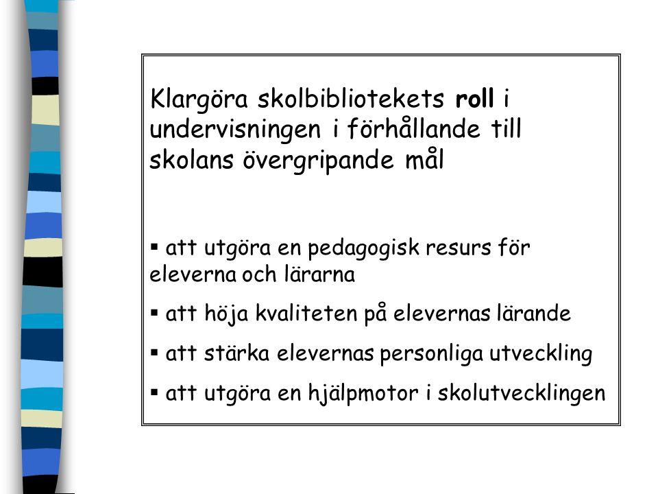 Klargöra skolbibliotekets roll i undervisningen i förhållande till skolans övergripande mål