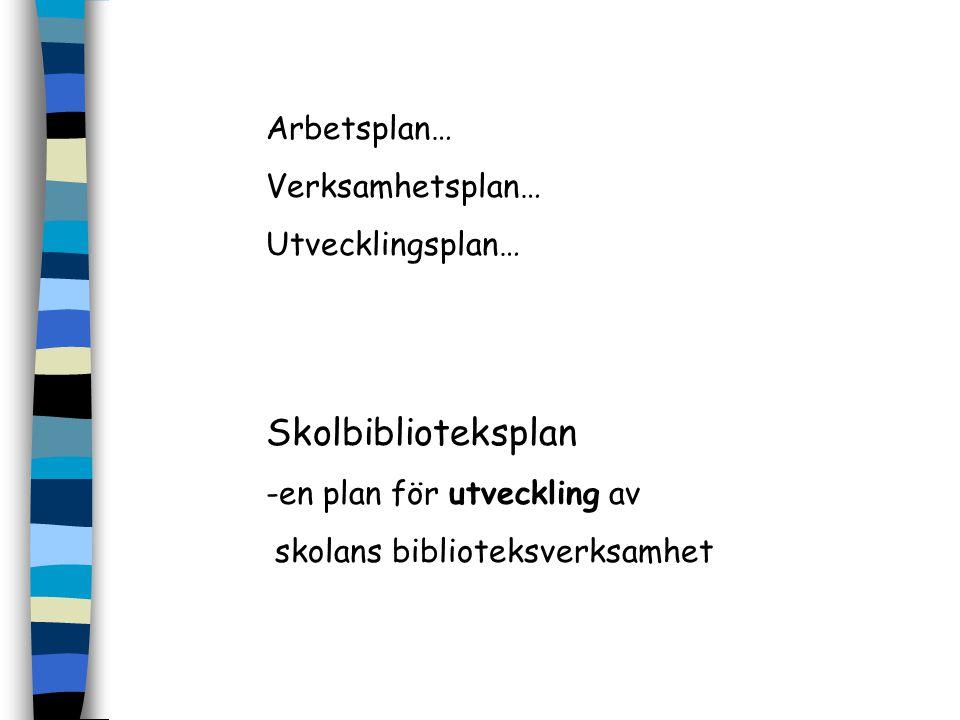 Skolbiblioteksplan Arbetsplan… Verksamhetsplan… Utvecklingsplan…