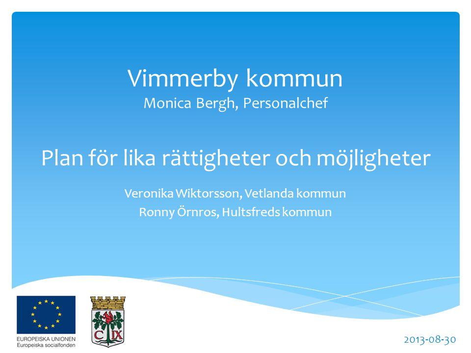 Veronika Wiktorsson, Vetlanda kommun Ronny Örnros, Hultsfreds kommun