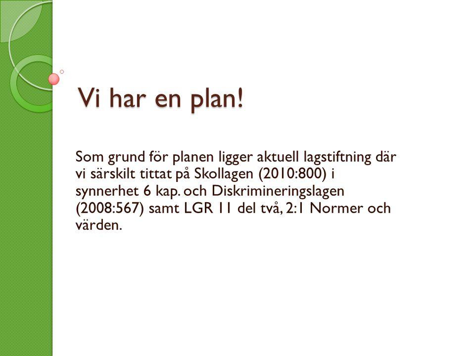 Vi har en plan!