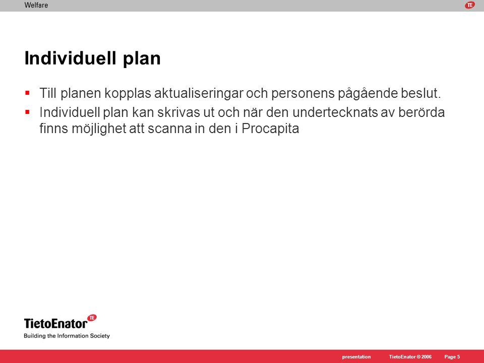 Individuell plan Till planen kopplas aktualiseringar och personens pågående beslut.