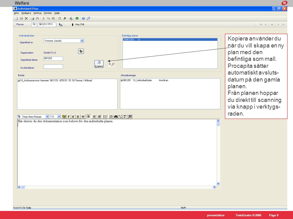 Kopiera använder du när du vill skapa en ny plan med den befintliga som mall. Procapita sätter automatiskt avsluts-datum på den gamla planen. Från planen hoppar du direkt till scanning via knapp i verktygs-raden.