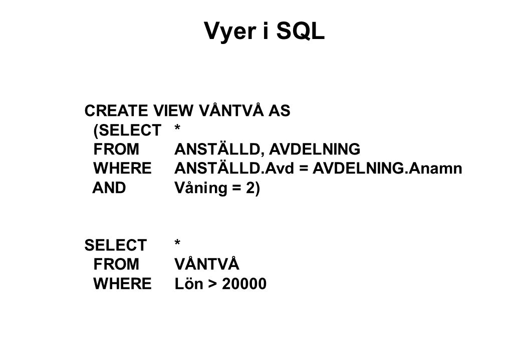 Vyer i SQL CREATE VIEW VÅNTVÅ AS (SELECT * FROM ANSTÄLLD, AVDELNING