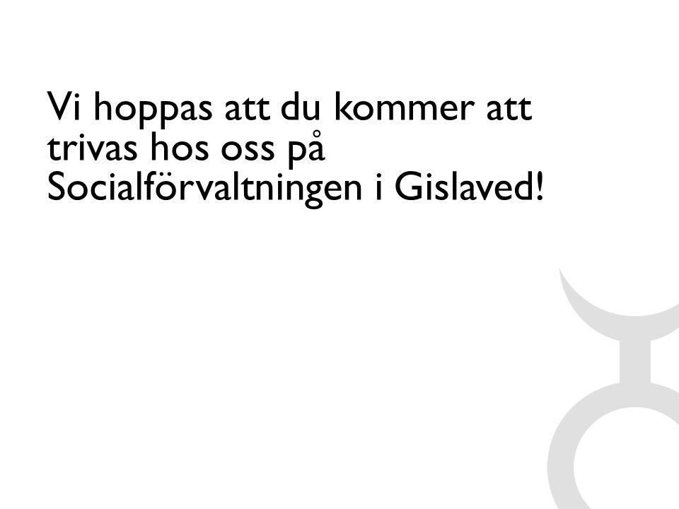 Vi hoppas att du kommer att trivas hos oss på Socialförvaltningen i Gislaved!