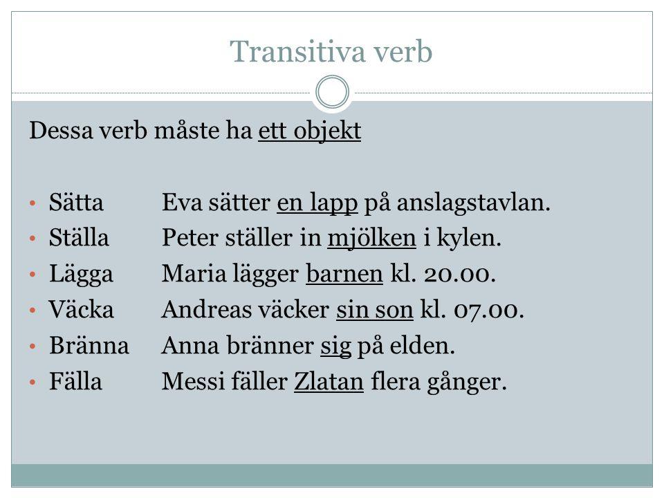 Transitiva verb Dessa verb måste ha ett objekt