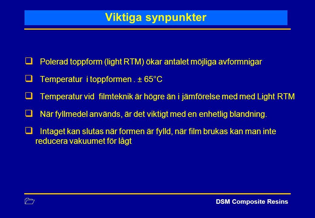 Viktiga synpunkter Polerad toppform (light RTM) ökar antalet möjliga avformnigar. Temperatur i toppformen . ± 65°C.