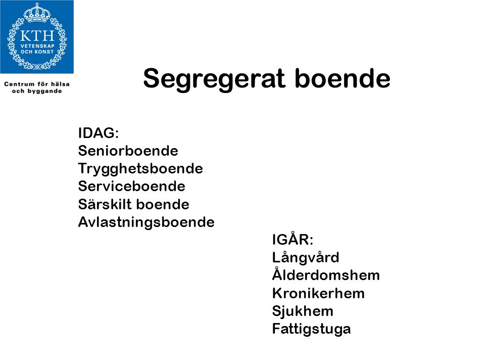 Segregerat boende IDAG: Seniorboende Trygghetsboende Serviceboende