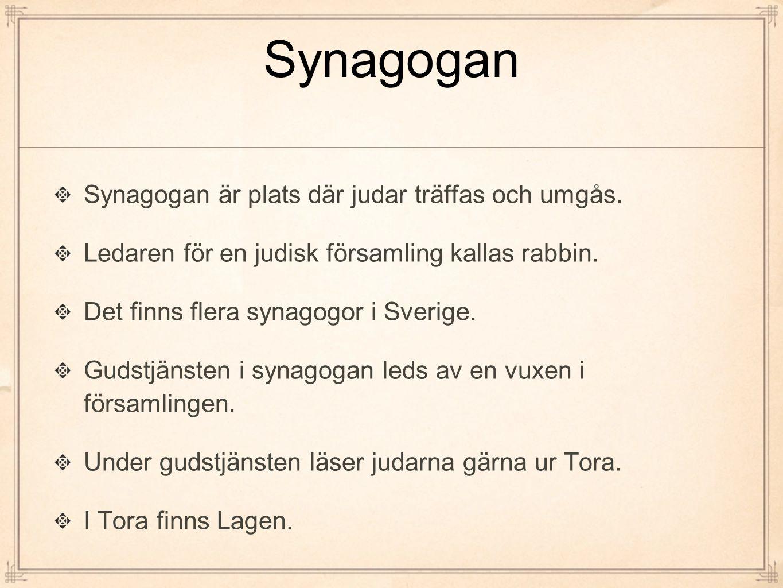 Synagogan Synagogan är plats där judar träffas och umgås.