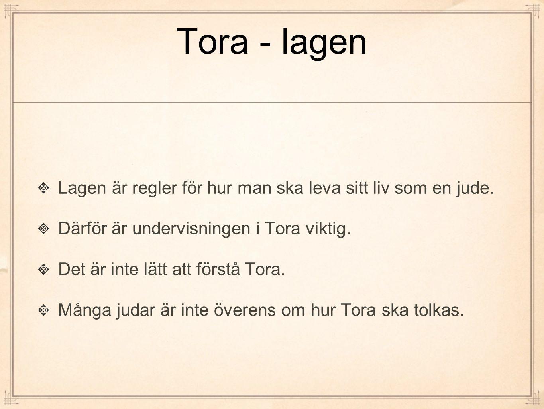 Tora - lagen Lagen är regler för hur man ska leva sitt liv som en jude. Därför är undervisningen i Tora viktig.