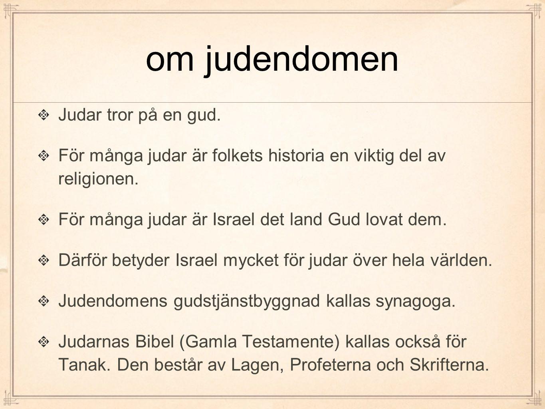 om judendomen Judar tror på en gud.