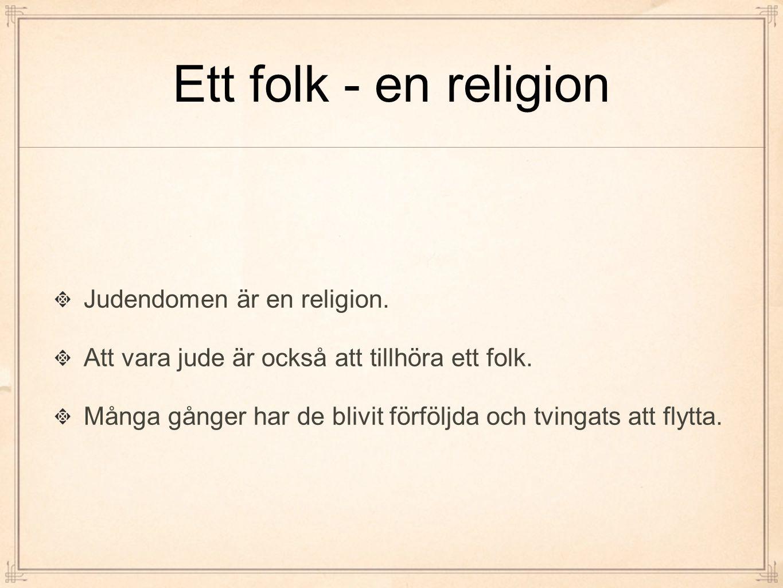 Ett folk - en religion Judendomen är en religion.