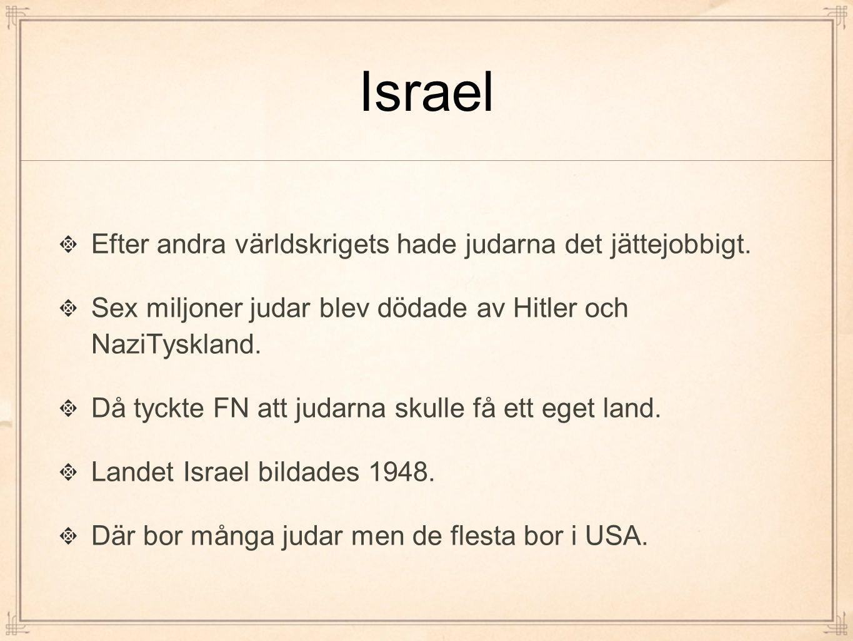 Israel Efter andra världskrigets hade judarna det jättejobbigt.