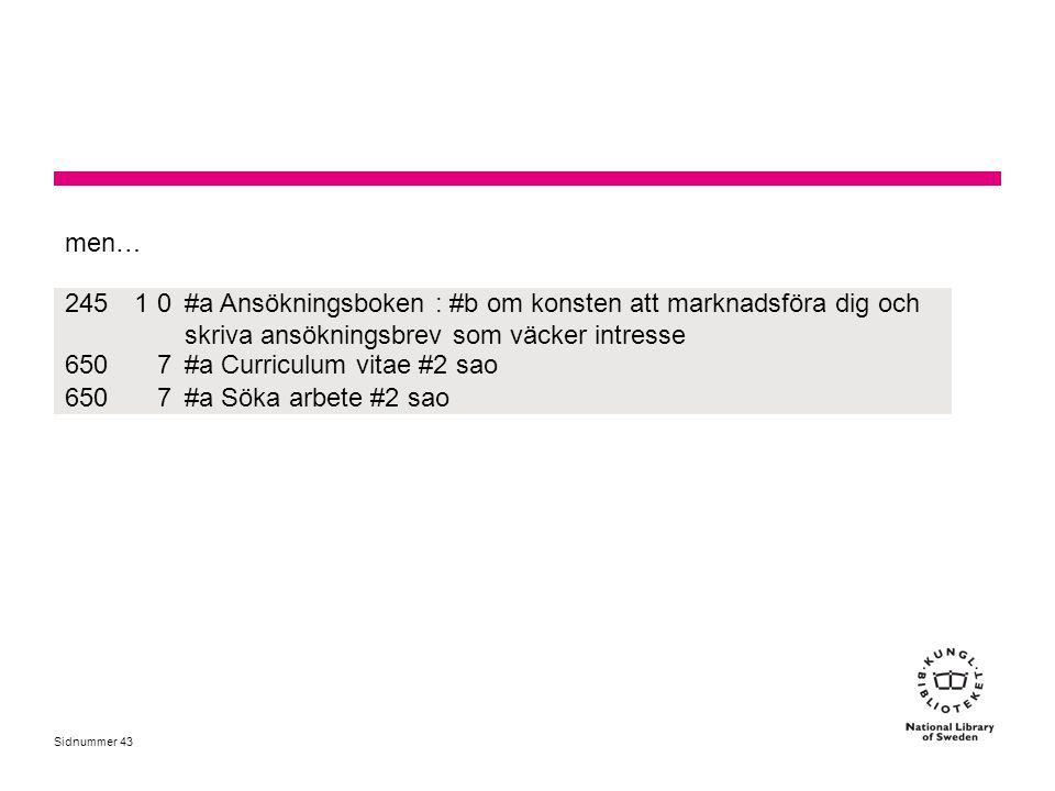 men… 245. 1. #a Ansökningsboken : #b om konsten att marknadsföra dig och skriva ansökningsbrev som väcker intresse.