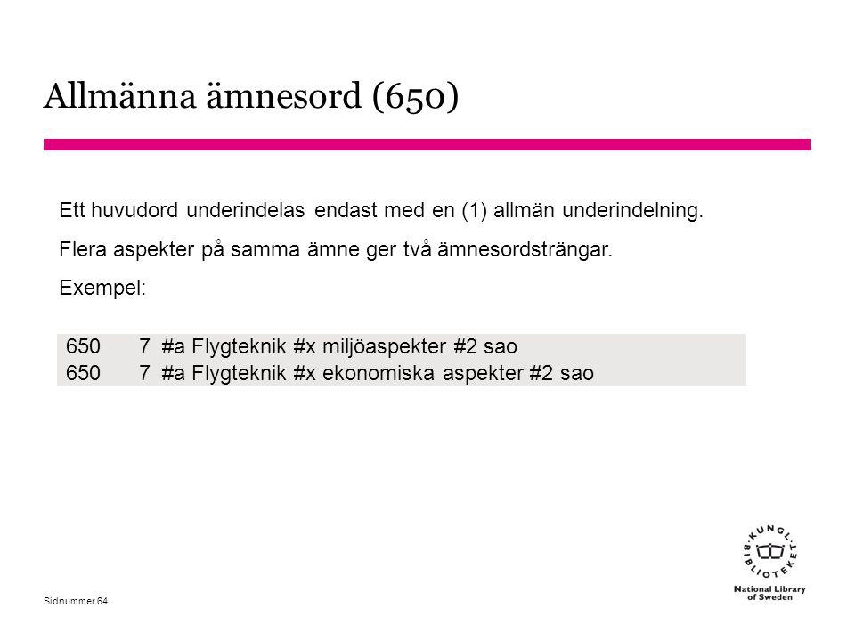 Allmänna ämnesord (650) Ett huvudord underindelas endast med en (1) allmän underindelning. Flera aspekter på samma ämne ger två ämnesordsträngar.