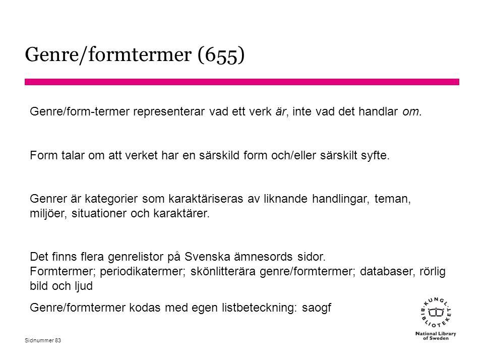 Genre/formtermer (655) Genre/form-termer representerar vad ett verk är, inte vad det handlar om.