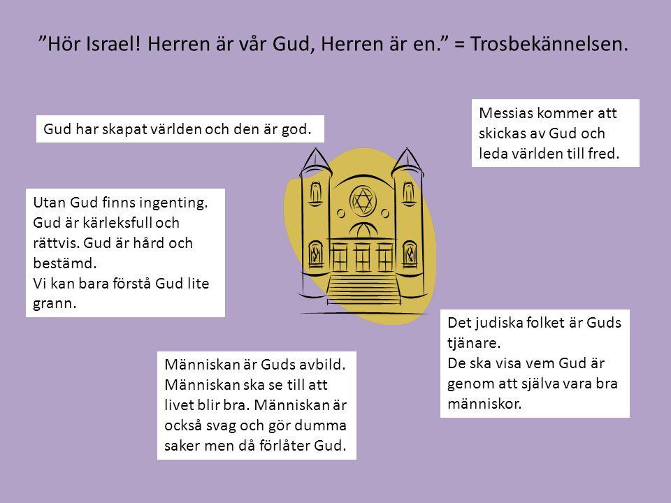 Hör Israel! Herren är vår Gud, Herren är en. = Trosbekännelsen.