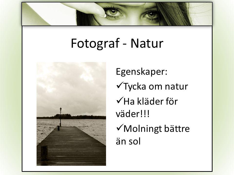 Fotograf - Natur Egenskaper: Tycka om natur Ha kläder för väder!!!
