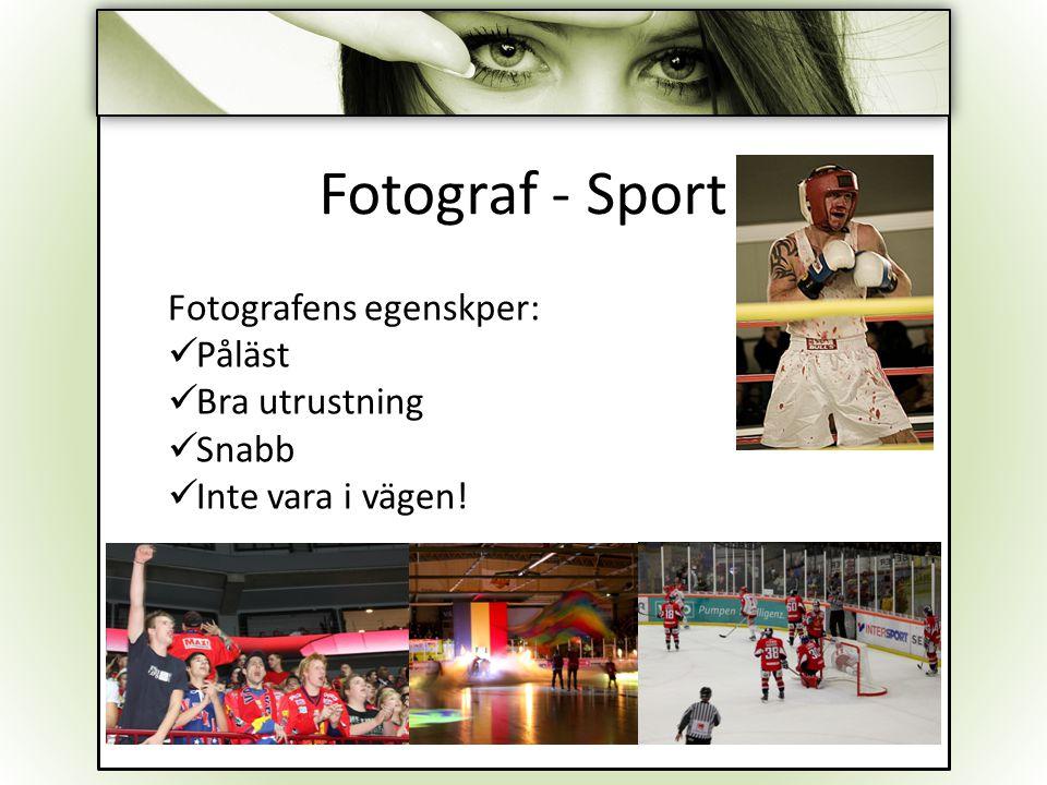 Fotografens egenskper: Påläst Bra utrustning Snabb Inte vara i vägen!