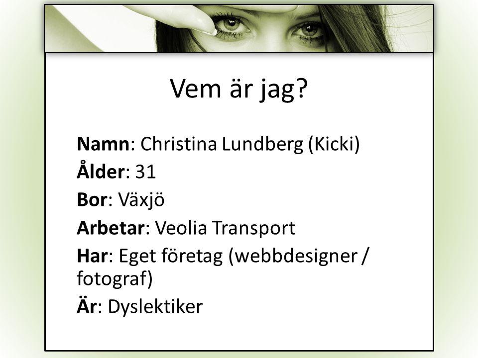 Vem är jag Namn: Christina Lundberg (Kicki) Ålder: 31 Bor: Växjö