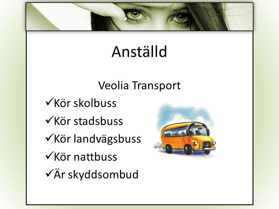 Anställd Veolia Transport Kör skolbuss Kör stadsbuss Kör landvägsbuss