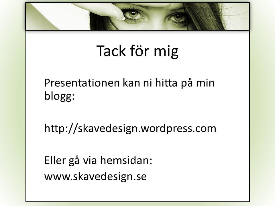 Tack för mig Presentationen kan ni hitta på min blogg:
