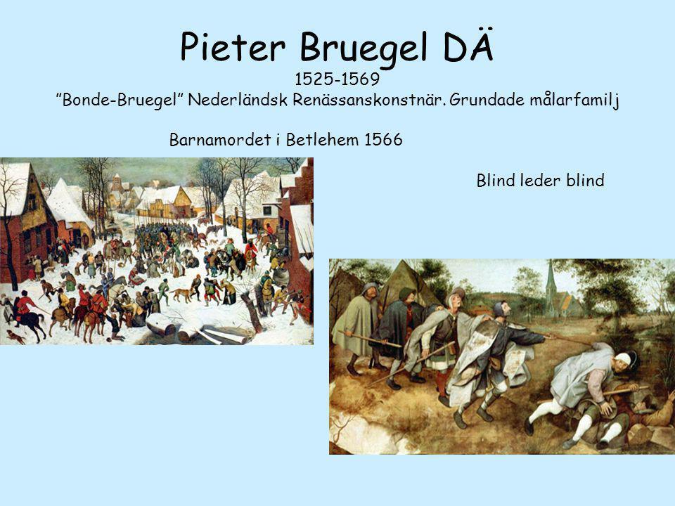 Pieter Bruegel DÄ 1525-1569 Bonde-Bruegel Nederländsk Renässanskonstnär.