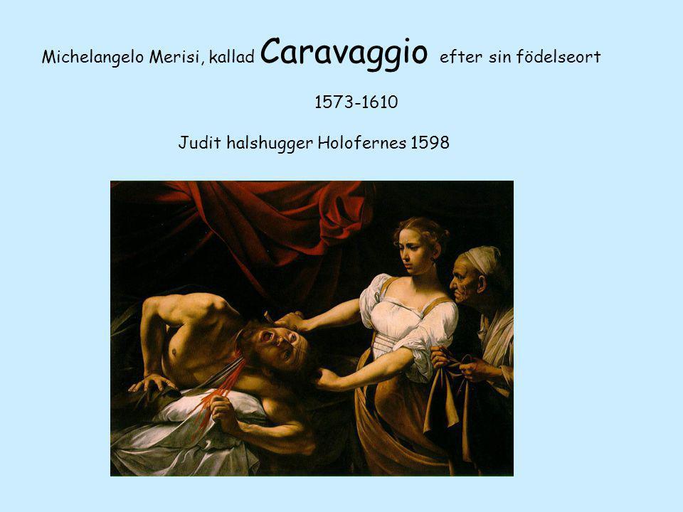 Michelangelo Merisi, kallad Caravaggio efter sin födelseort. 1573-1610
