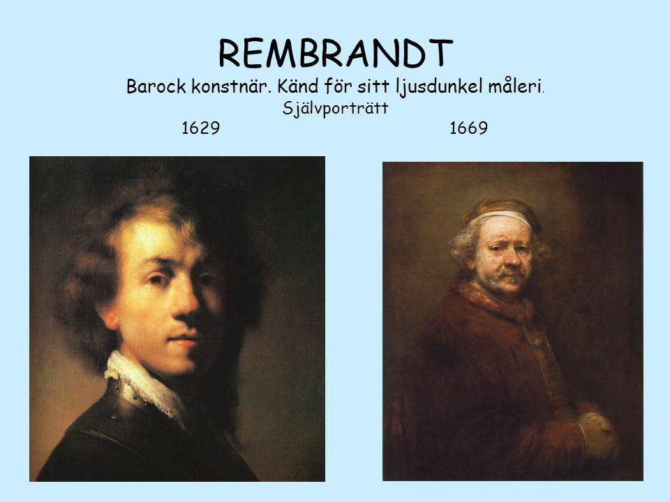 REMBRANDT Barock konstnär. Känd för sitt ljusdunkel måleri