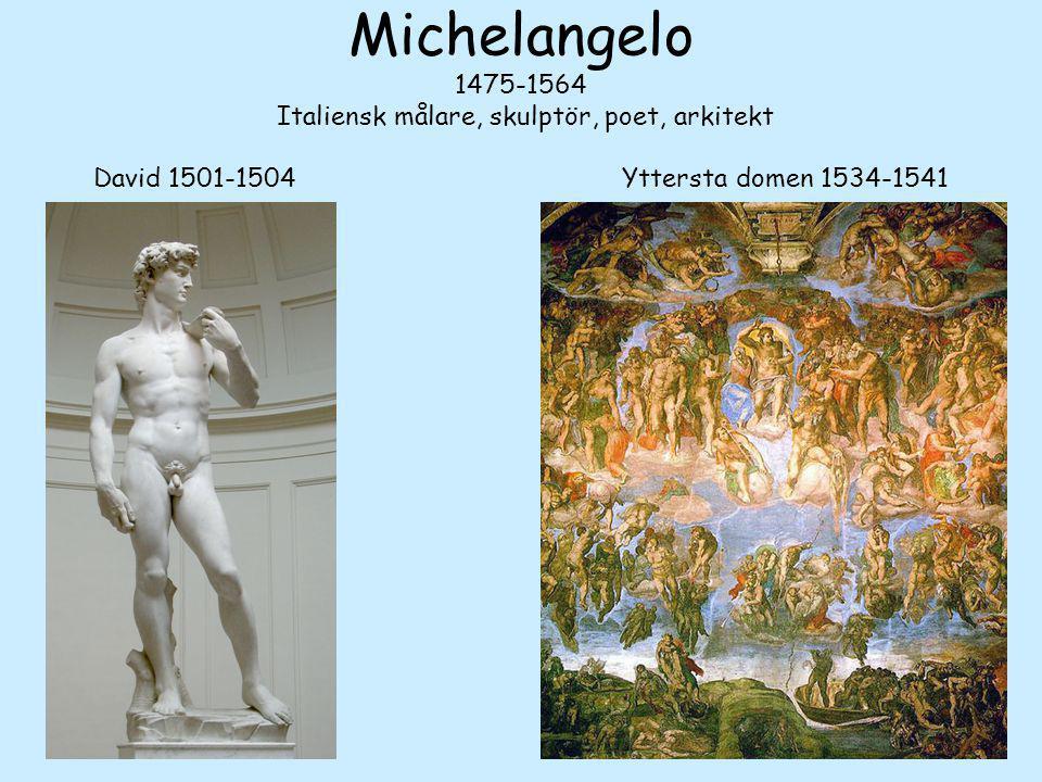 Michelangelo 1475-1564 Italiensk målare, skulptör, poet, arkitekt David 1501-1504 Yttersta domen 1534-1541