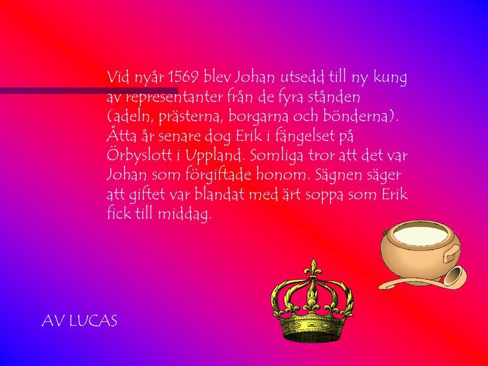 Vid nyår 1569 blev Johan utsedd till ny kung av representanter från de fyra stånden (adeln, prästerna, borgarna och bönderna). Åtta år senare dog Erik i fängelset på Örbyslott i Uppland. Somliga tror att det var Johan som förgiftade honom. Sägnen säger att giftet var blandat med ärt soppa som Erik fick till middag.