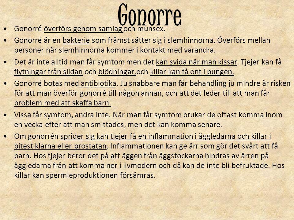 Gonorre Gonorré överförs genom samlag och munsex.
