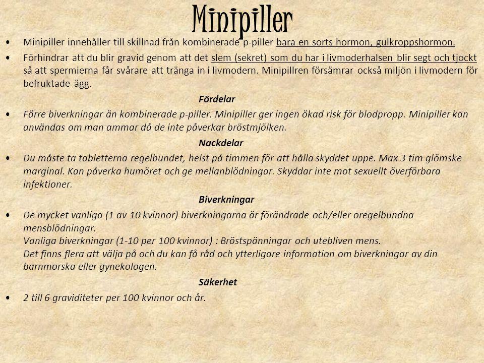 Minipiller Minipiller innehåller till skillnad från kombinerade p-piller bara en sorts hormon, gulkroppshormon.