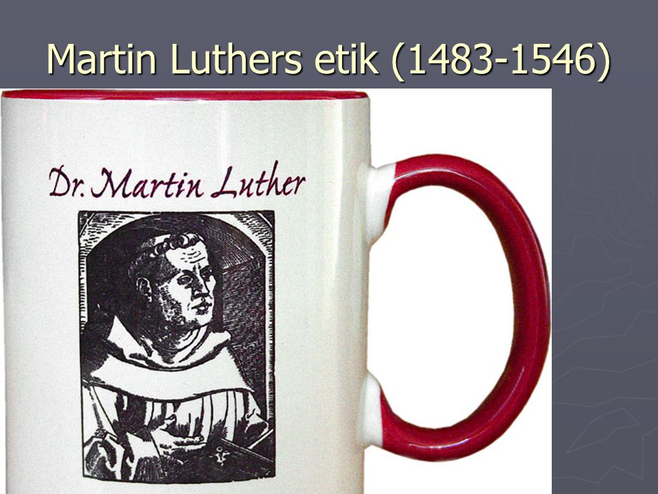 Martin Luthers etik (1483-1546)
