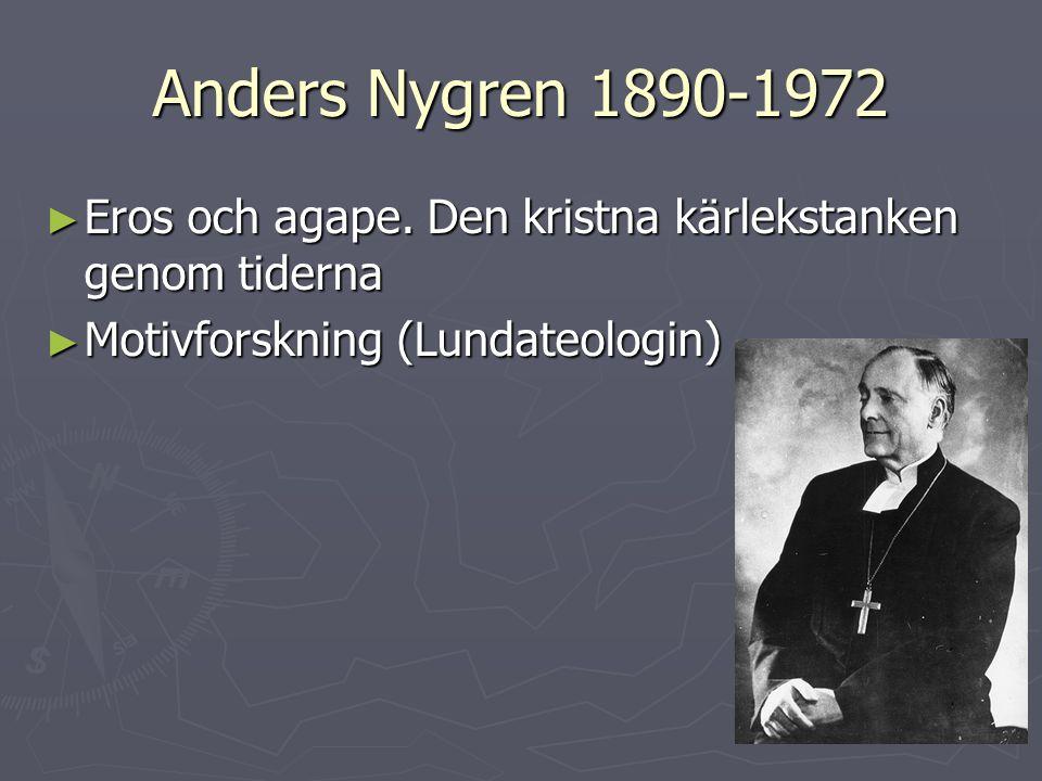 Anders Nygren 1890-1972 Eros och agape. Den kristna kärlekstanken genom tiderna.