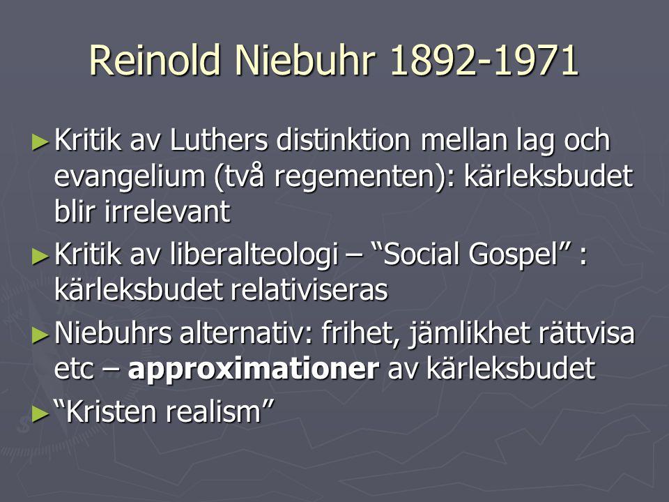 Reinold Niebuhr 1892-1971 Kritik av Luthers distinktion mellan lag och evangelium (två regementen): kärleksbudet blir irrelevant.